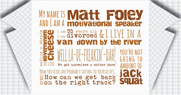 Playing with Typography {Matt Foley, Motivational Speaker}