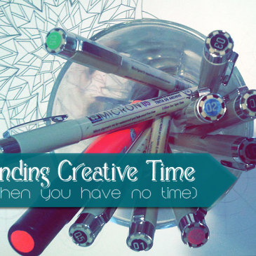Four Tips for Finding Creative Time {when you have no time}